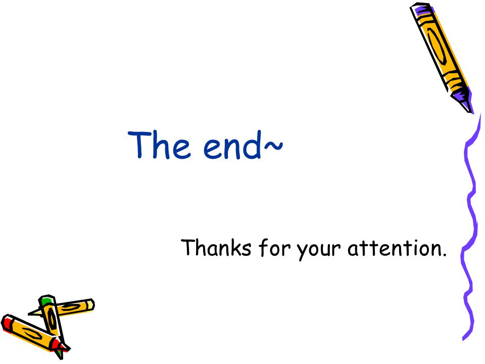The end~ Thanks for your attention.