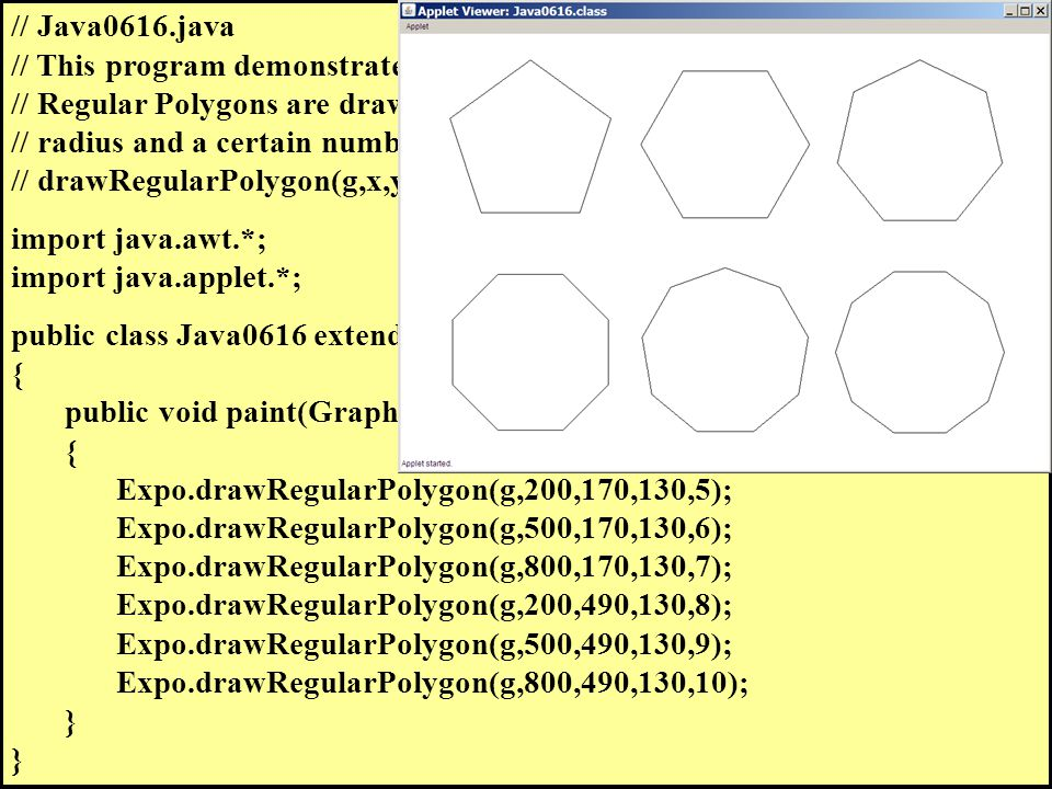 // Java0616.java // This program demonstrates the drawRegularPolygon of the Expo class. // Regular Polygons are drawn from their center (X,Y) with a c