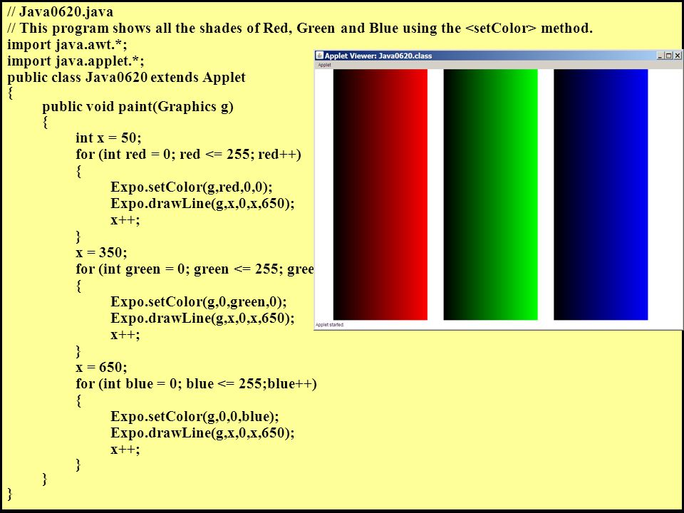 // Java0620.java // This program shows all the shades of Red, Green and Blue using the method. import java.awt.*; import java.applet.*; public class J