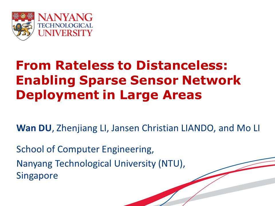 From Rateless to Distanceless: Enabling Sparse Sensor Network Deployment in Large Areas Wan DU, Zhenjiang LI, Jansen Christian LIANDO, and Mo LI Schoo