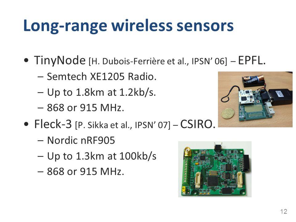 Long-range wireless sensors TinyNode [H. Dubois-Ferrière et al., IPSN' 06] – EPFL. –Semtech XE1205 Radio. –Up to 1.8km at 1.2kb/s. –868 or 915 MHz. Fl