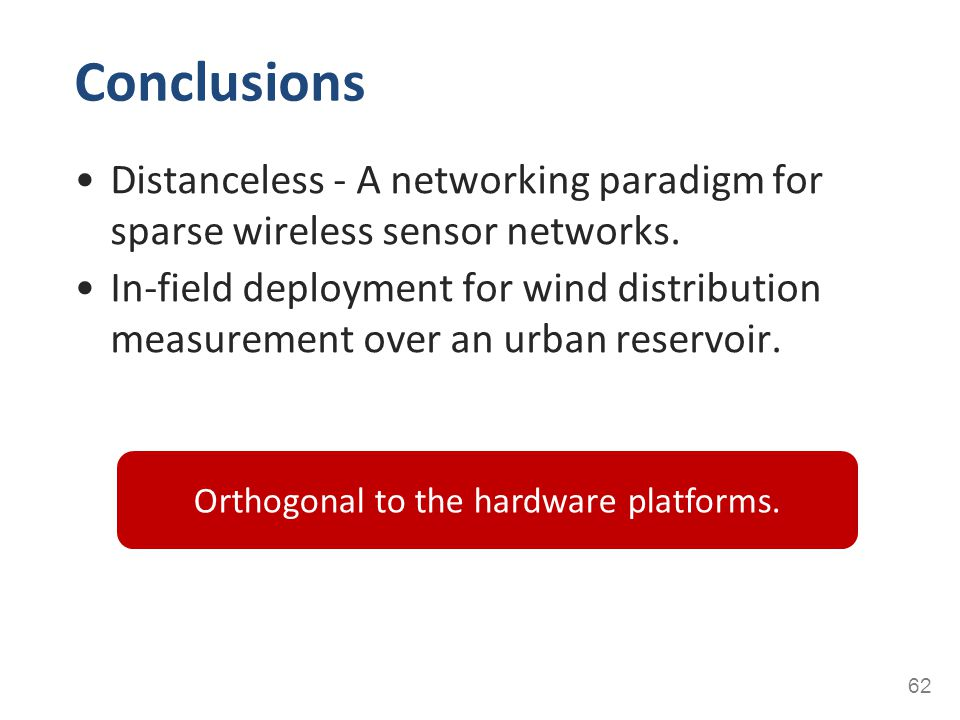 Conclusions 62 Distanceless - A networking paradigm for sparse wireless sensor networks. In-field deployment for wind distribution measurement over an