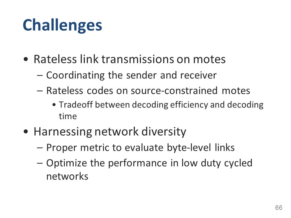 Challenges Rateless link transmissions on motes –Coordinating the sender and receiver –Rateless codes on source-constrained motes Tradeoff between dec