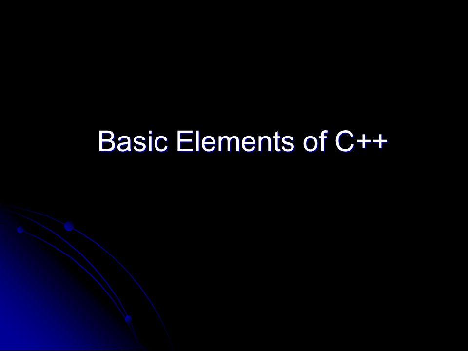 Basic Elements of C++ Basic Elements of C++