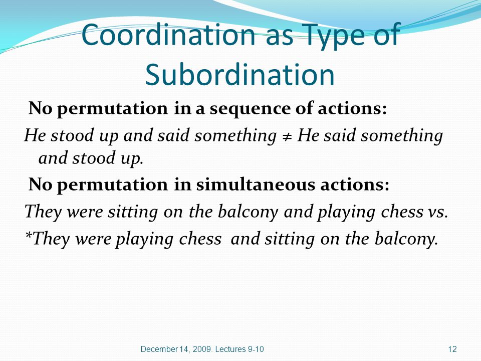 Coordination as Type of Subordination No permutation in a sequence of actions: He stood up and said something ≠ He said something and stood up.