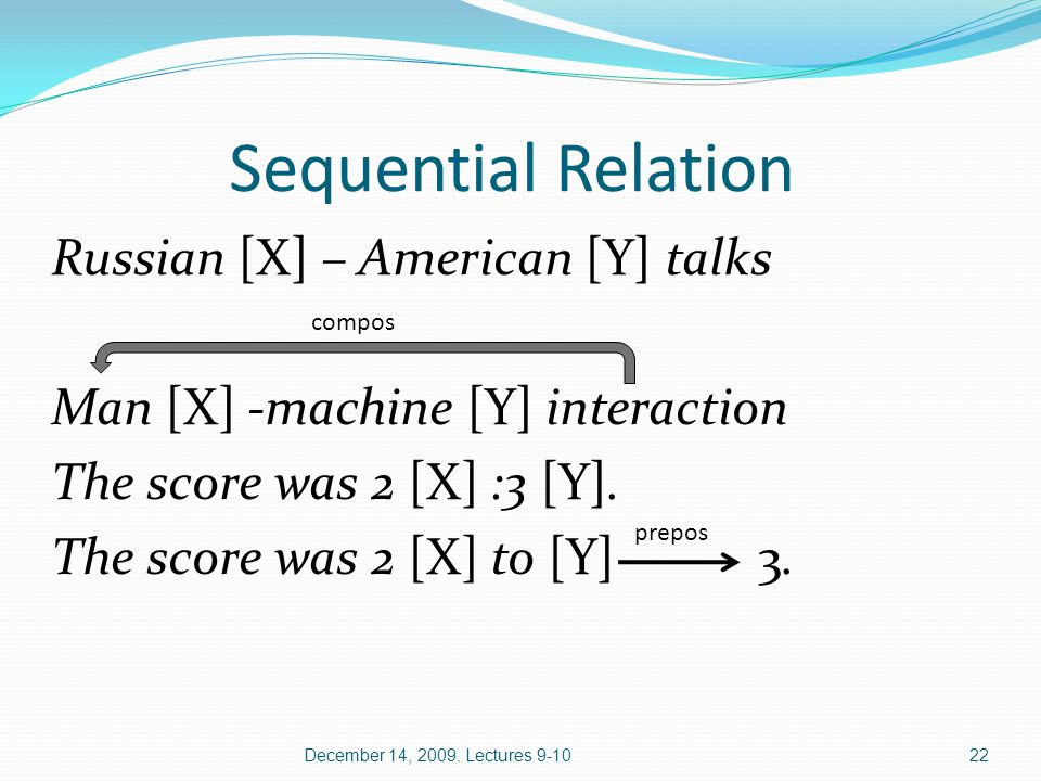 Sequential Relation Russian [X] – American [Y] talks Man [X] -machine [Y] interaction The score was 2 [X] :3 [Y].