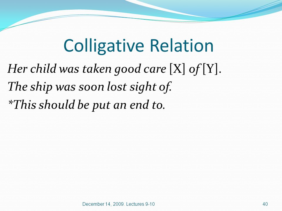 Colligative Relation Her child was taken good care [X] of [Y].
