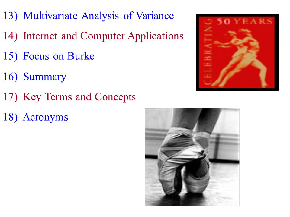 13) Multivariate Analysis of Variance 14) Internet and Computer Applications 15) Focus on Burke 16) Summary 17) Key Terms and Concepts 18) Acronyms