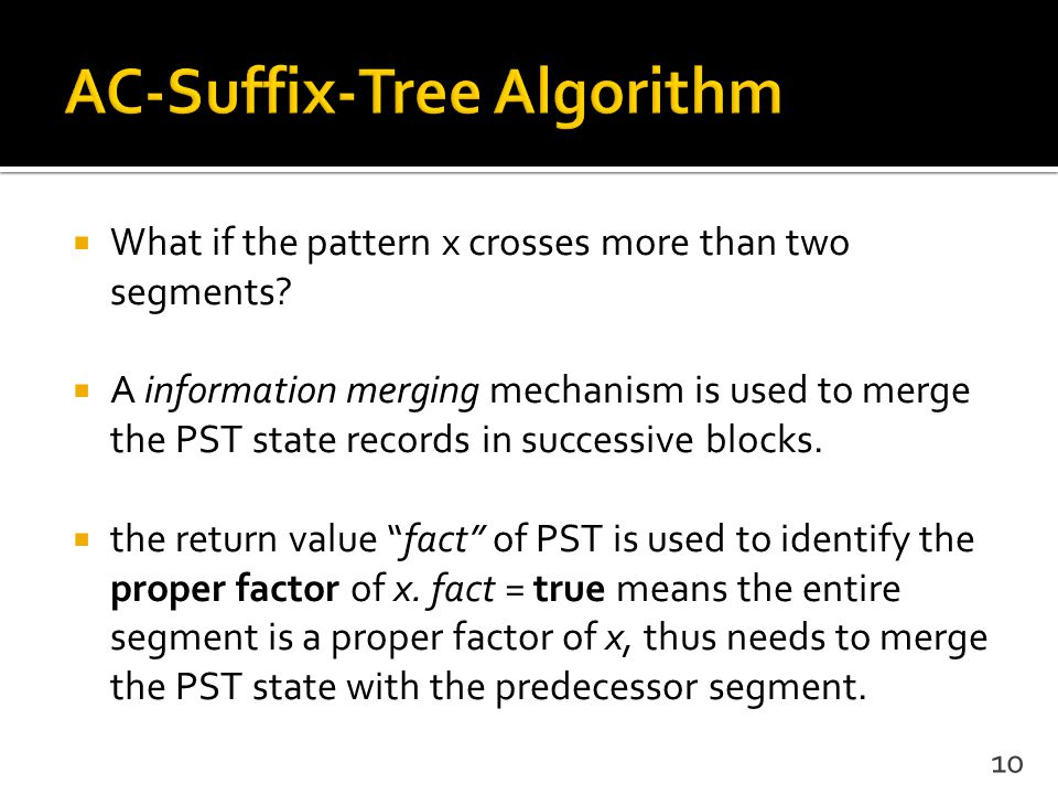  What if the pattern x crosses more than two segments?  A information merging mechanism is used to merge the PST state records in successive blocks.
