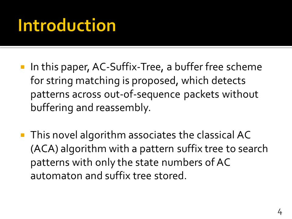  In this paper, AC-Suffix-Tree, a buffer free scheme for string matching is proposed, which detects patterns across out-of-sequence packets without b