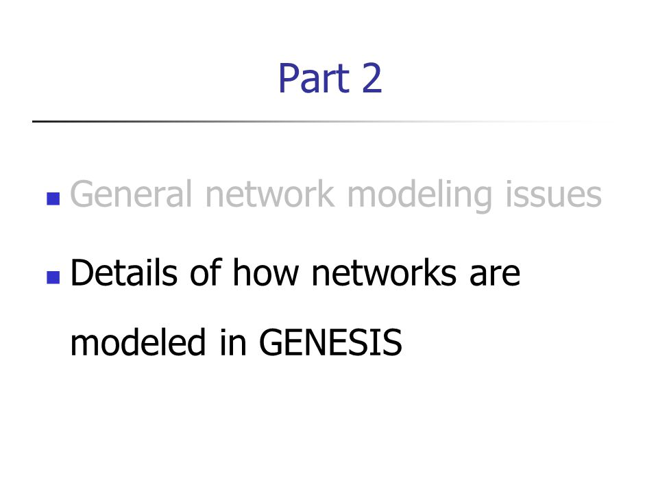 Part 2 General network modeling issues Details of how networks are modeled in GENESIS