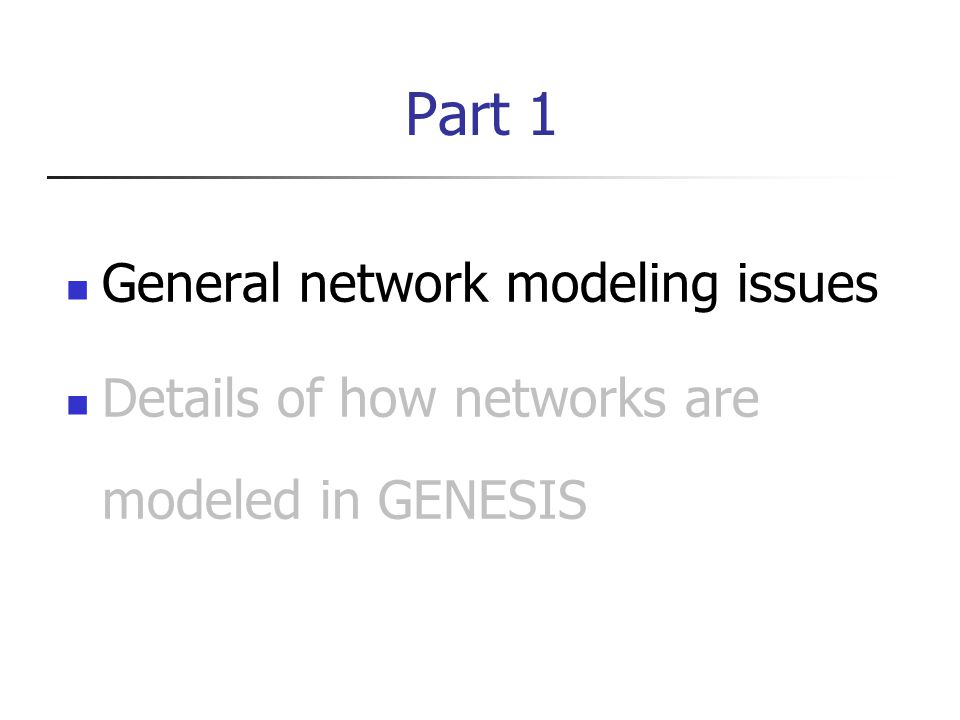 Part 1 General network modeling issues Details of how networks are modeled in GENESIS