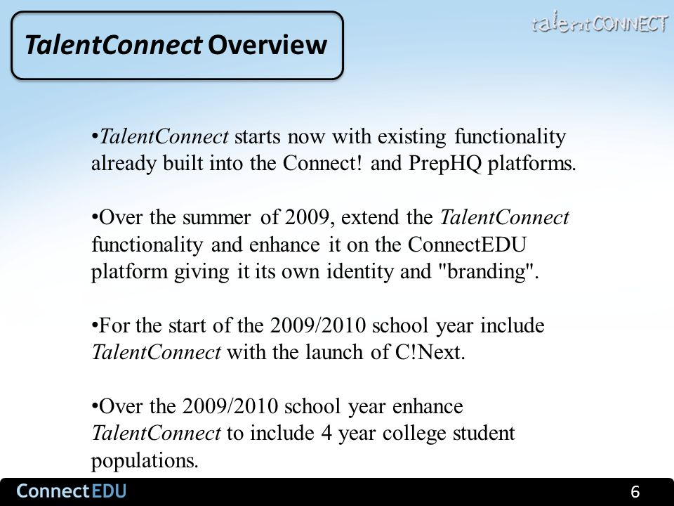 6 TalentConnect starts now with existing functionality already built into the Connect.
