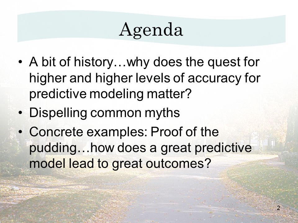 2 A bit of history…why does the quest for higher and higher levels of accuracy for predictive modeling matter.