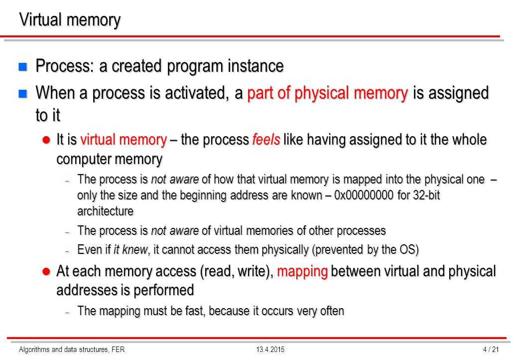 Algorithms and data structures, FER13.4.2015 Virtual memory n Process: a created program instance n When a process is activated, a part of physical me
