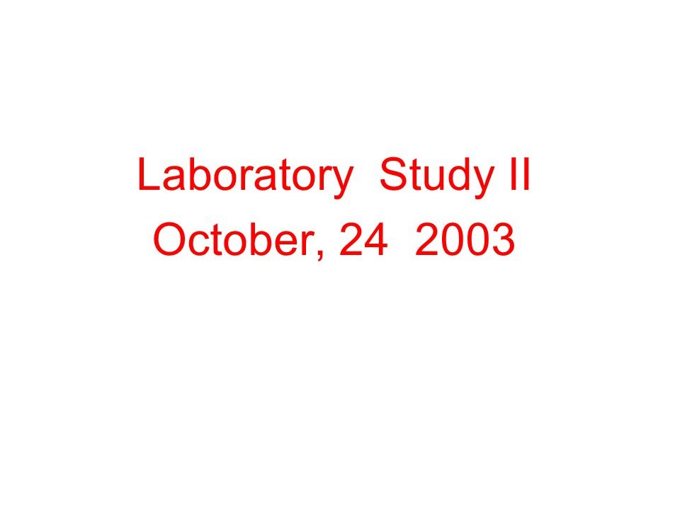 Laboratory Study II October, 24 2003