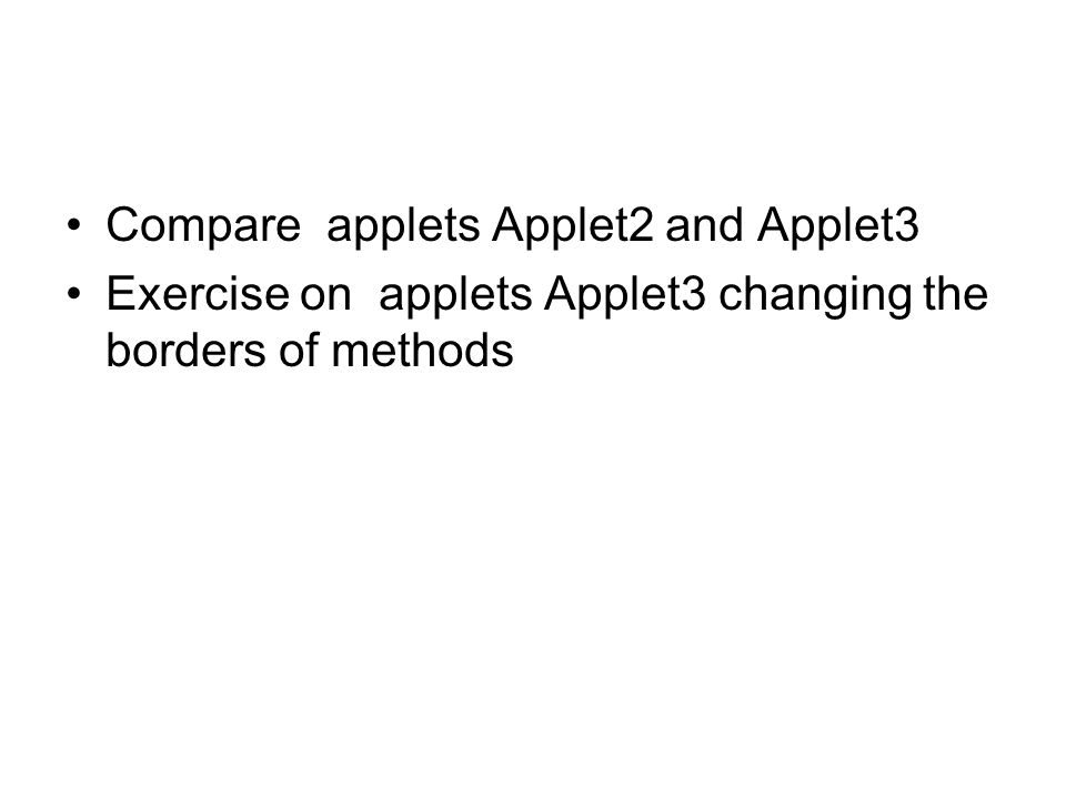 Compare applets Applet2 and Applet3 Exercise on applets Applet3 changing the borders of methods