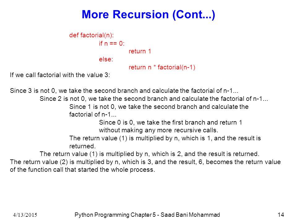 4/13/2015 Python Programming Chapter 5 - Saad Bani Mohammad14 More Recursion (Cont...) def factorial(n): if n == 0: return 1 else: return n * factoria
