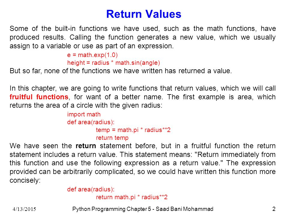 4/13/2015 Python Programming Chapter 5 - Saad Bani Mohammad2 Return Values Some of the built-in functions we have used, such as the math functions, ha