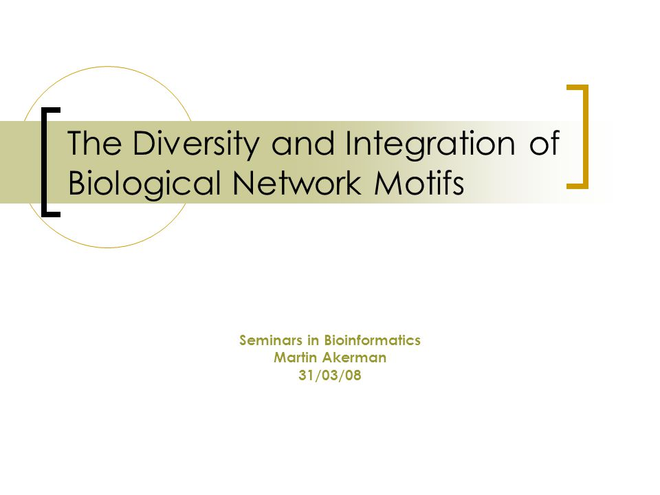The Diversity and Integration of Biological Network Motifs Seminars in Bioinformatics Martin Akerman 31/03/08