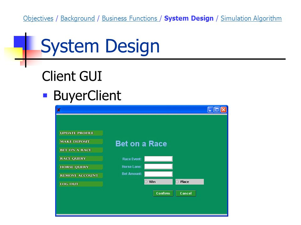 System Design Client GUI  BuyerClient ObjectivesObjectives / Background / Business Functions / System Design / Simulation AlgorithmBackgroundBusiness Functions Simulation Algorithm