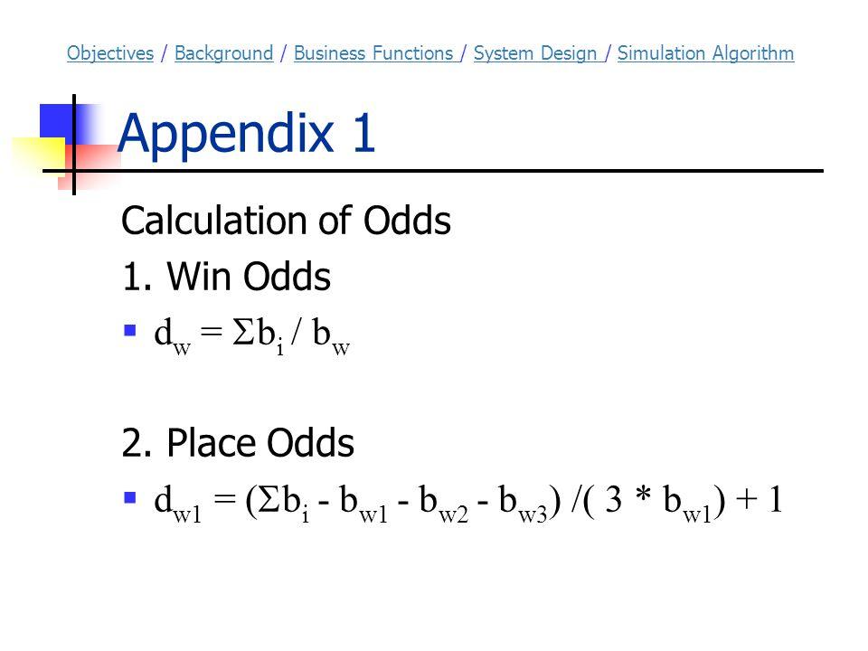 Appendix 1 Calculation of Odds 1. Win Odds  d w =  b i / b w 2.