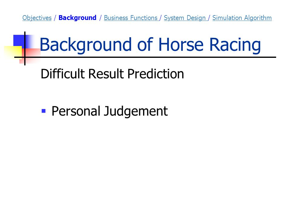 Business Functions ObjectivesObjectives / Background / Business Functions / System Design / Simulation AlgorithmBackgroundSystem Design Simulation Algorithm Jockey Club  Formulating Horse Racing Schedule  Schedule Query by Stable  Processing Horse Registration for a Race by Stable
