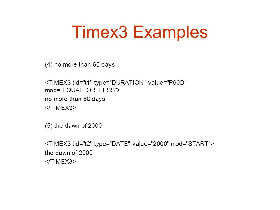 Timex3 Examples (4) no more than 60 days no more than 60 days (5) the dawn of 2000 the dawn of 2000