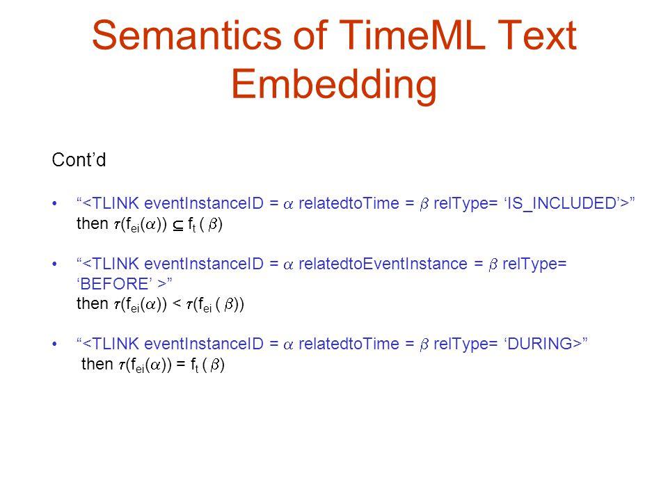 "Semantics of TimeML Text Embedding Cont'd "" "" then  (f ei (  ))  f t (  ) "" "" then  (f ei (  )) <  (f ei (  )) "" "" then  (f ei (  )) = f t ("