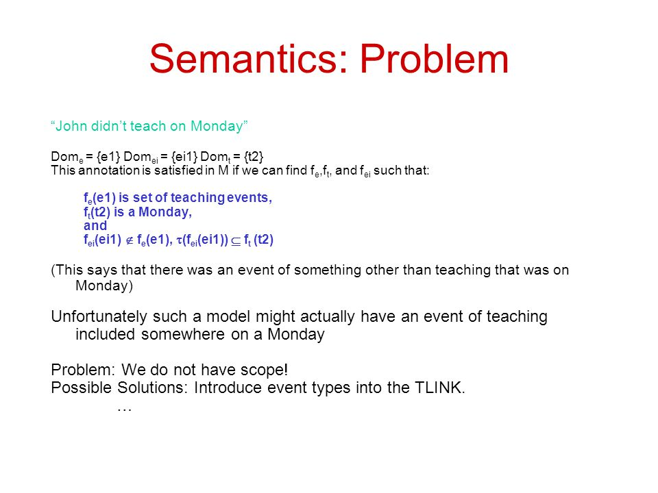 """Semantics: Problem """"John didn't teach on Monday"""" Dom e = {e1} Dom ei = {ei1} Dom t = {t2} This annotation is satisfied in M if we can find f e,f t, an"""