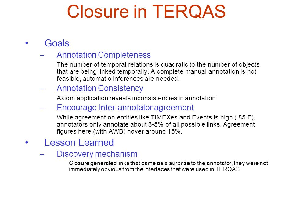 Closure in TERQAS Goals –Annotation Completeness The number of temporal relations is quadratic to the number of objects that are being linked temporal