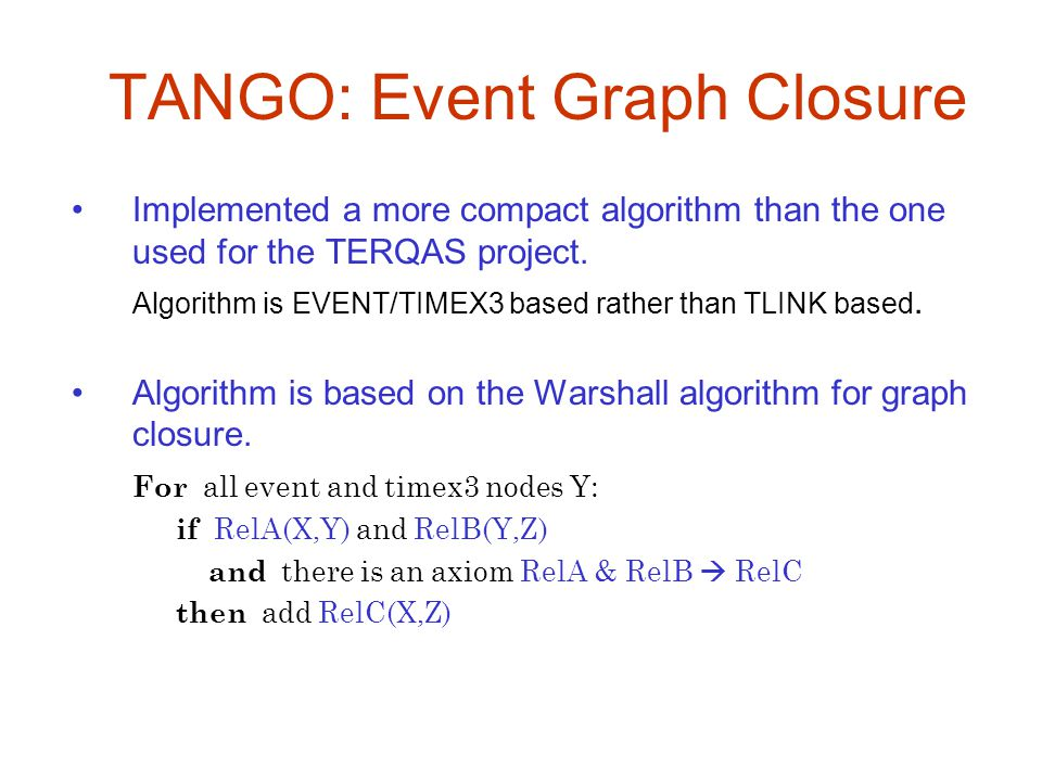TANGO: Event Graph Closure Implemented a more compact algorithm than the one used for the TERQAS project. Algorithm is EVENT/TIMEX3 based rather than