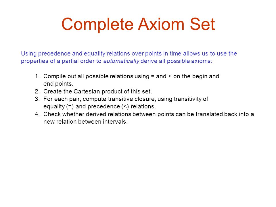 Complete Axiom Set Using precedence and equality relations over points in time allows us to use the properties of a partial order to automatically der