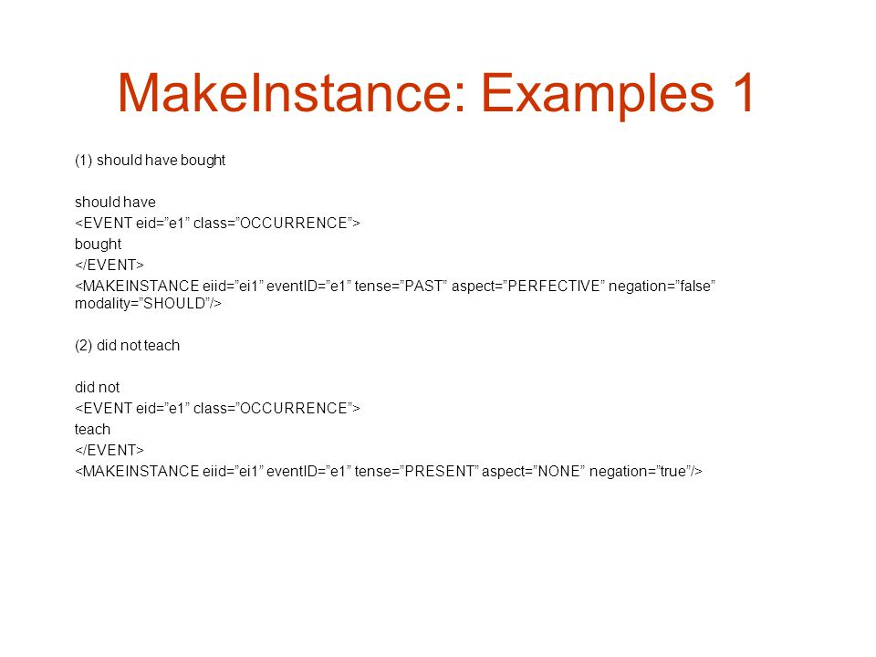 MakeInstance: Examples 1 (1) should have bought should have bought (2) did not teach did not teach