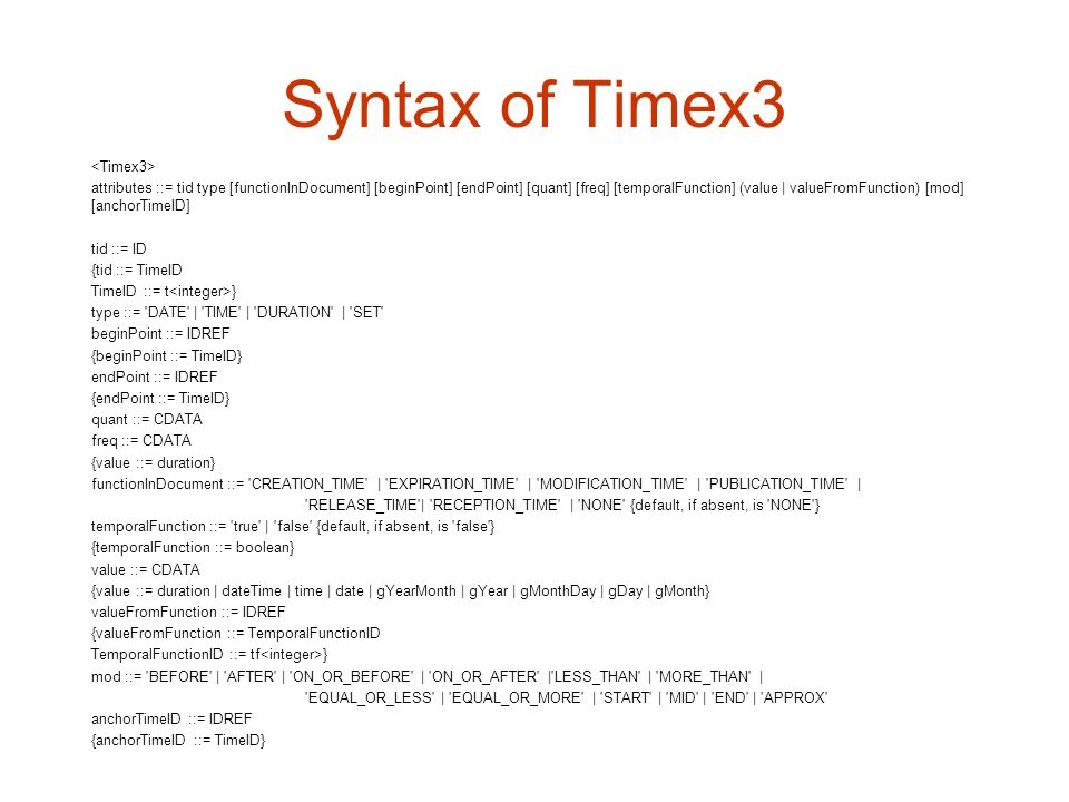 Syntax of Timex3 attributes ::= tid type [functionInDocument] [beginPoint] [endPoint] [quant] [freq] [temporalFunction] (value | valueFromFunction) [m