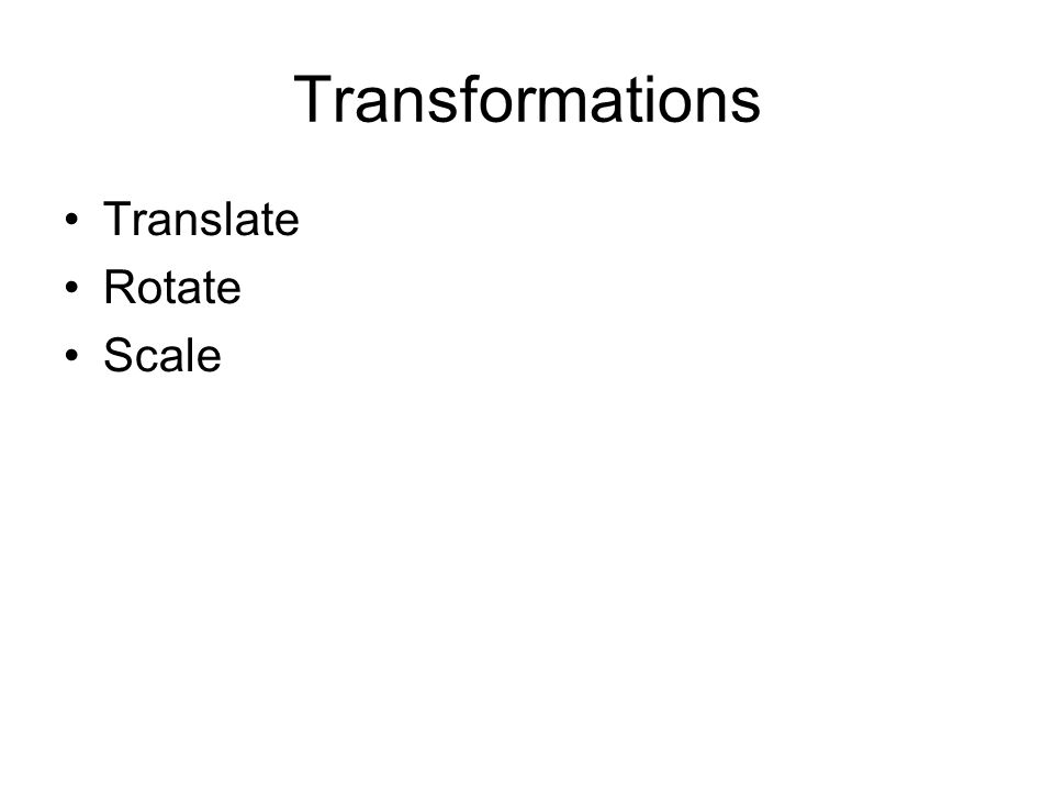 Transformations Translate Rotate Scale