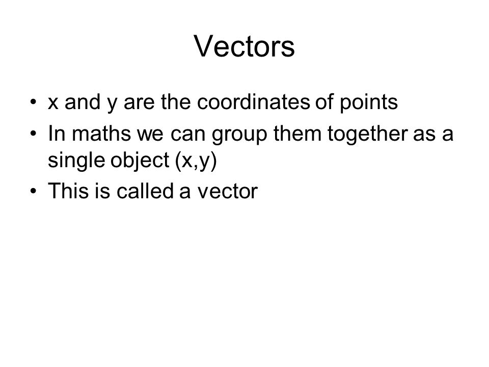 Vectors A vector can represent 2 things