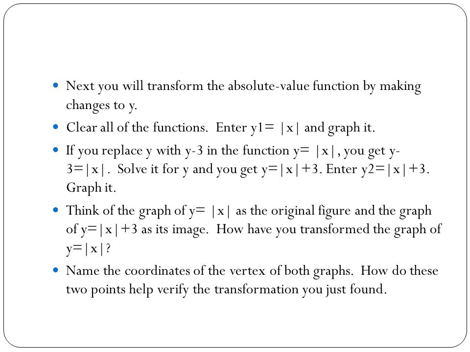 Next you will transform the absolute-value function by making changes to y.