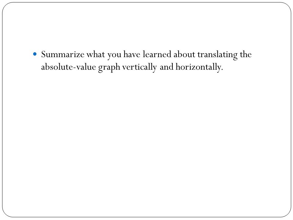 Summarize what you have learned about translating the absolute-value graph vertically and horizontally.