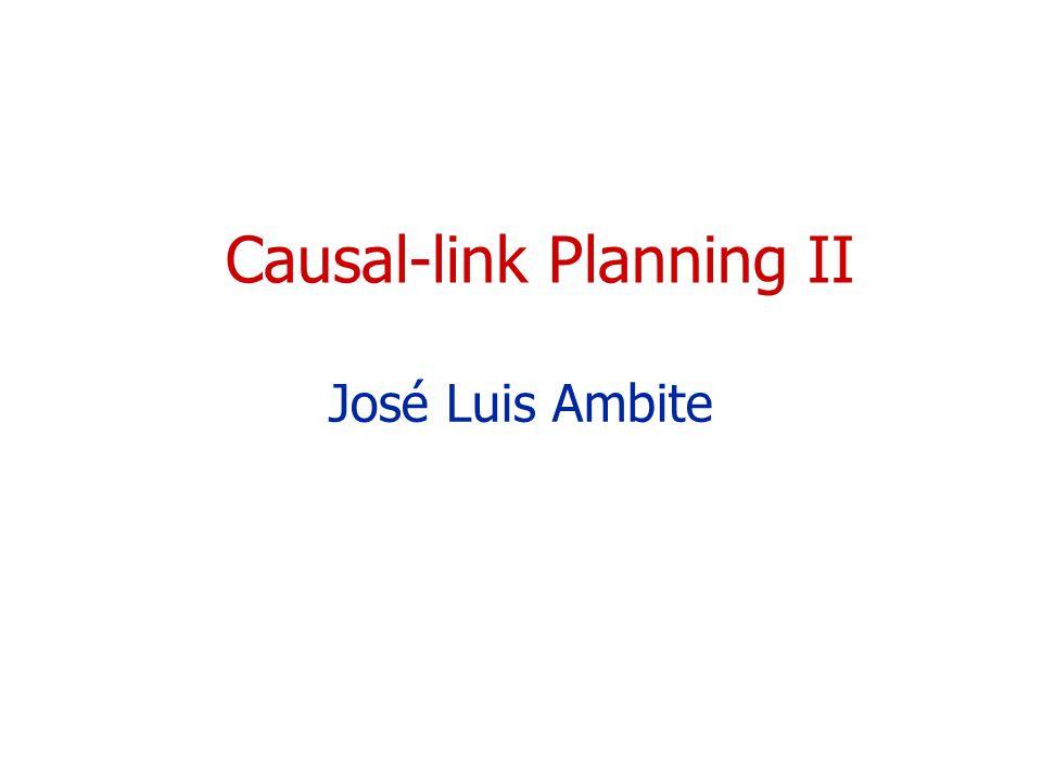 Causal-link Planning II José Luis Ambite