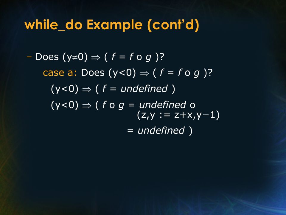 while_do Example (cont'd) –Does (y  0)  ( f = f o g ).