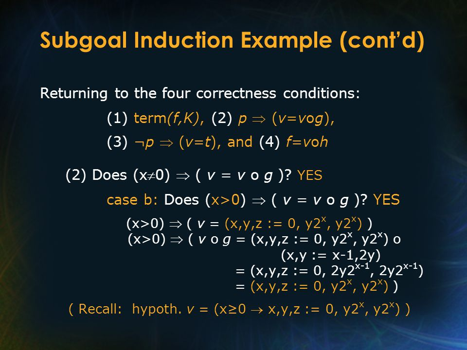 Subgoal Induction Example (cont'd) Returning to the four correctness conditions: (1) term(f,K), (2) p  (v=vog), (3) ¬p  (v=t), and (4) f=voh (2) Doe