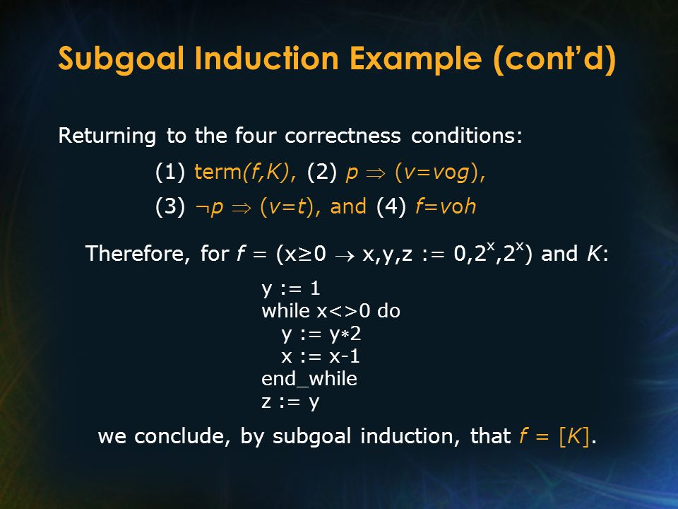Subgoal Induction Example (cont'd) Returning to the four correctness conditions: (1) term(f,K), (2) p  (v=vog), (3) ¬p  (v=t), and (4) f=voh Therefo