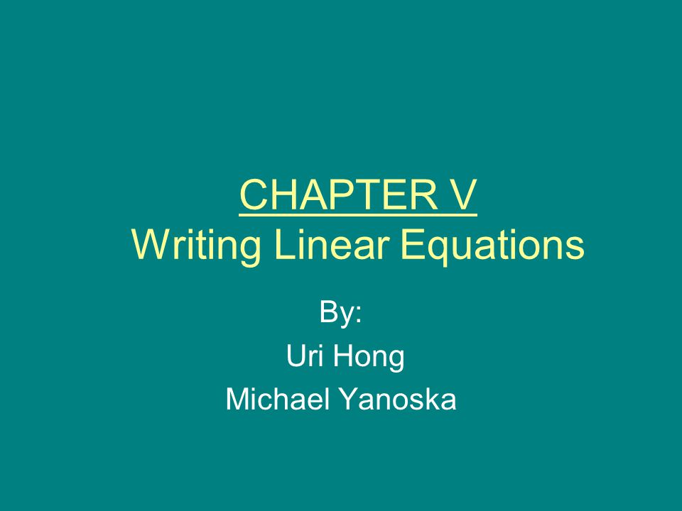 Table of Contents 5-1 Slope-Intercept Form 5-2 Point-Slope Form 5-3 Writing Linear Equations given 2 points 5-4 Standard Form 5-5 Modeling with Linear Equations 5-6 Perpendicular lines