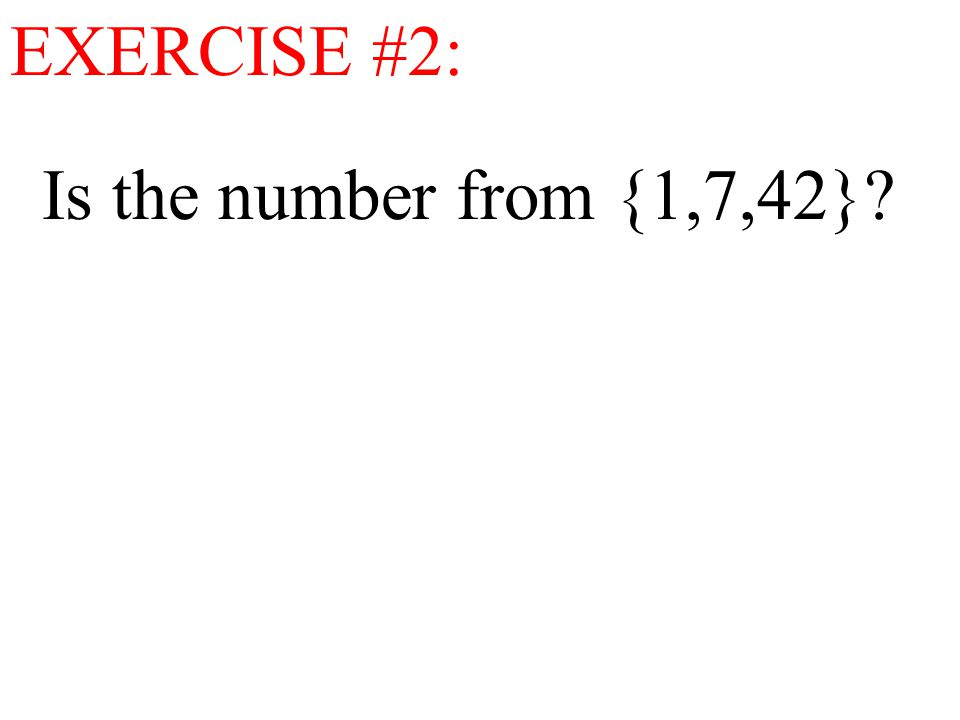 Is the number from {1,7,42}? EXERCISE #2: