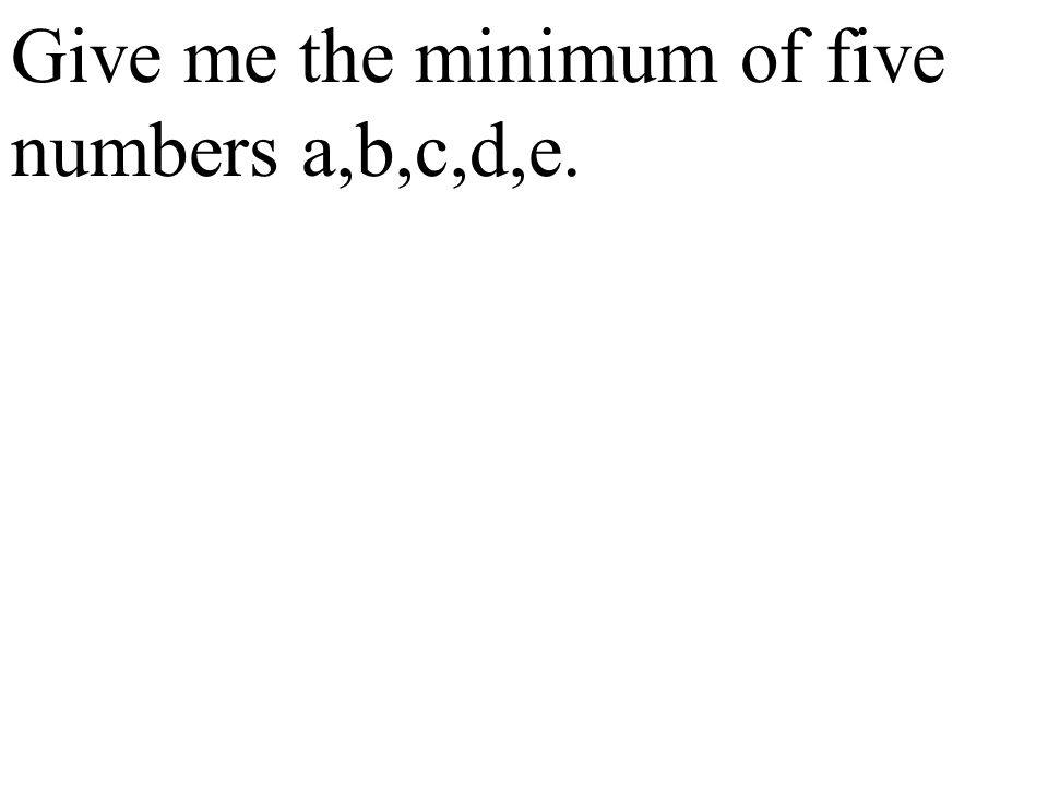 Give me the minimum of five numbers a,b,c,d,e.
