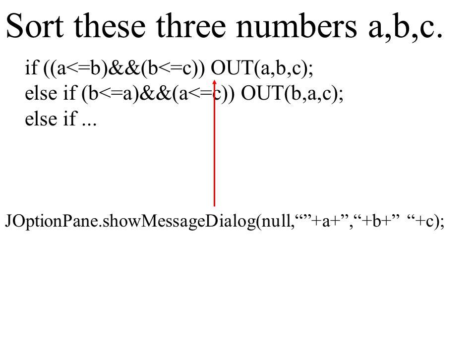 if ((a<=b)&&(b<=c)) OUT(a,b,c); else if (b<=a)&&(a<=c)) OUT(b,a,c); else if...
