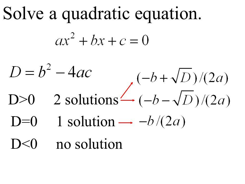 Solve a quadratic equation. D>0 2 solutions D=0 1 solution D<0 no solution
