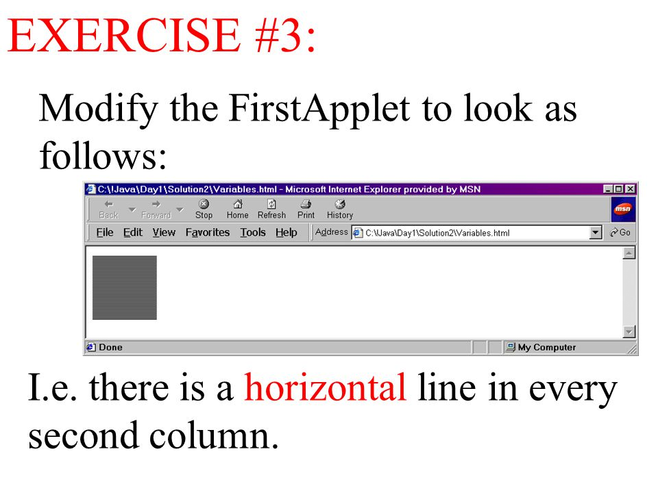 EXERCISE #3: Modify the FirstApplet to look as follows: I.e. there is a horizontal line in every second column.