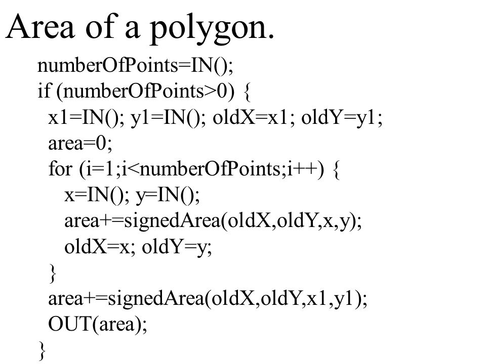 numberOfPoints=IN(); if (numberOfPoints>0) { x1=IN(); y1=IN(); oldX=x1; oldY=y1; area=0; for (i=1;i<numberOfPoints;i++) { x=IN(); y=IN(); area+=signed